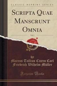 Scripta Quae Manscrunt Omnia, Vol. 2 (Classic Reprint)