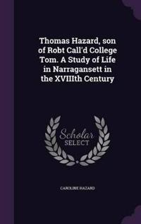 Thomas Hazard, Son of Robt Call'd College Tom, a Study of Life in Narragansett in the Xviiith Century