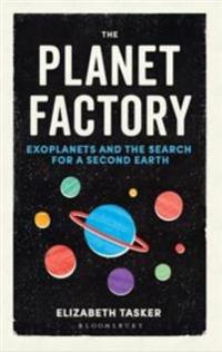 Planet factory - exoplanets and the search for a second earth