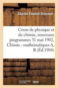 Cours de Physique Et de Chimie, Nouveaux Programmes 31 Mai 1902 Chimie: Mathematiques A, B