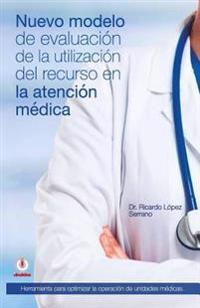 Nuevo Modelo de Evaluacion de La Utilizacion del Recurso En La Atencion Medica