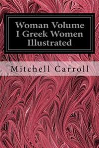 Woman Volume I Greek Women Illustrated