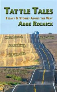 Tattle Tales: Essays and Stories Along the Way