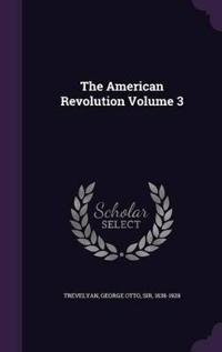 The American Revolution Volume 3