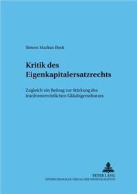 Kritik Des Eigenkapitalersatzrechts: Zugleich Ein Beitrag Zur Staerkung Des Insolvenzrechtlichen Glaeubigerschutzes