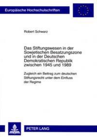 Das Stiftungswesen in Der Sowjetischen Besatzungszone Und in Der Deutschen Demokratischen Republik Zwischen 1945 Und 1989: Zugleich Ein Beitrag Zum De