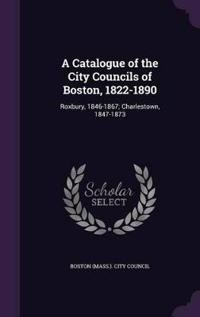 A Catalogue of the City Councils of Boston, 1822-1890