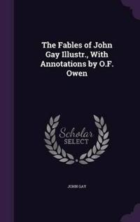 The Fables of John Gay Illustr., with Annotations by O.F. Owen