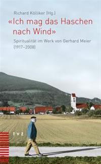 Ich Mag Das Haschen Nach Wind: Zum 100. Geburtstag Des Schriftstellers Gerhard Meier (1917-2008)