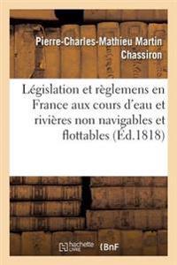 Legislation Et Reglemens En France Aux Cours D'Eau Et Rivieres Non Navigables Et Flottables