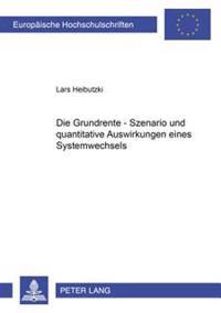 Die Grundrente - Szenario Und Quantitative Auswirkungen Eines Systemwechsels