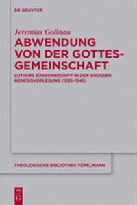 Abwendung Von Der Gottesgemeinschaft: Luthers Sundenbegriff in Der Groen Genesisvorlesung (1535-1545)