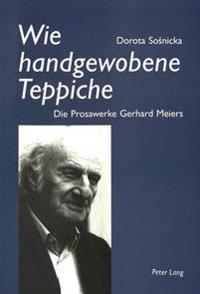 Wie Handgewobene Teppiche: Die Prosawerke Gerhard Meiers