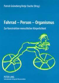 Fahrrad - Person - Organismus: Zur Konstruktion Menschlicher Koerperlichkeit