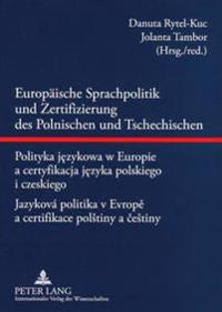 Europaeische Sprachpolitik Und Zertifizierung Des Polnischen Und Tschechischen- Polityka Językowa W Europie a Certyfikacja Języka Polskiego