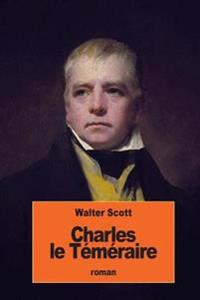Charles Le Temeraire: Ou Anne de Geierstein La Fille Du Brouillard