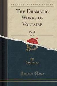 The Dramatic Works of Voltaire, Vol. 10