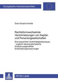Rechtsformwechselnde Verschmelzungen Von Kapital- Und Personengesellschaften: Eine Steuerliche Vorteilhaftigkeitsanalyse - Zugleich Steuersystematisch
