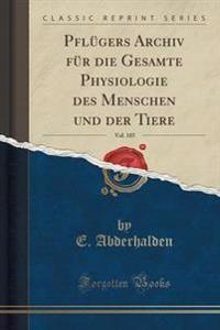 Pfl�gers Archiv F�r Die Gesamte Physiologie Des Menschen Und Der Tiere, Vol. 185 (Classic Reprint)