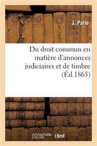 Du Droit Commun En Mati�re d'Annonces Judiciaires Et de Timbre