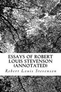 Essays of Robert Louis Stevenson (Annotated)
