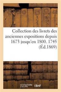 Collection Des Livrets Des Anciennes Expositions Depuis 1673 Jusqu'en 1800. Exposition de 1745