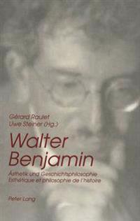 Walter Benjamin: Aesthetik Und Geschichtsphilosophie. Esthetique Et Philosophie de L'Histoire