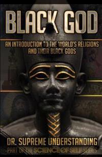 Black God: An Introduction to the World's Religions and Their Black Gods