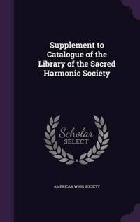 Supplement to Catalogue of the Library of the Sacred Harmonic Society