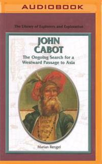 John Cabot: The Ongoing Search for a Westward Passage to Asia