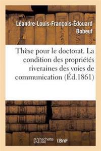 These Pour Le Doctorat. La Condition Des Proprietes Riveraines Des Voies de Communication