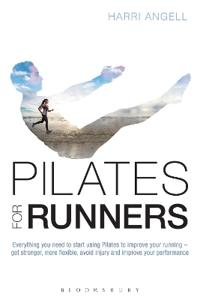 Pilates for Runners: Everything You Need to Start Using Pilates to Improve Your Running - Get Stronger, More Flexible, Avoid Injury and Imp