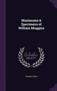 Maximums & Specimens of William Muggins
