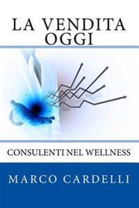 La Vendita Oggi: Consulenti Nel Wellness