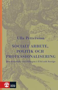 Socialt arbete, politik och professionalisering : Den historiska utveckling