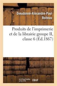 Produits de L'Imprimerie Et de la Librairie Groupe II, Classe 6