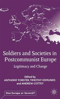 Soldiers and Societies in Postcommunist Europe