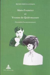 Alain-Fournier Et Yvonne de Quievrecourt: Fecondite D Un Renoncement