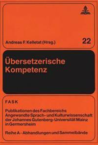 Uebersetzerische Kompetenz: Beitraege Zur Universitaeren Uebersetzerausbildung in Deutschland Und Skandinavien