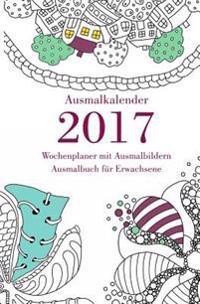 Ausmalkalender 2017 - Wochenplaner Mit Ausmalbildern: Ausmalbuch Fur Erwachsene