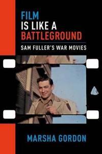 Film Is Like a Battleground: Sam Fuller's War Movies