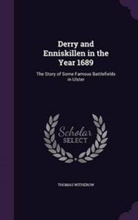 Derry and Enniskillen in the Year 1689