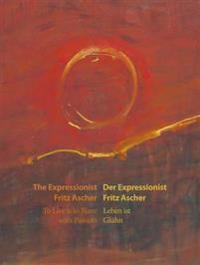 Der Expressionist Fritz Ascher/The Expressionist Fritz Ascher: Leben Ist Gluhn/ To Live Is to Blaze with Passion
