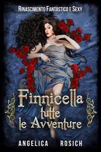 Finnicella, Tutte Le Avventure Erotiche: Rinascimento Fantastico E Sexy