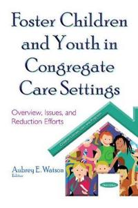 Foster Children and Youth in Congregate Care Settings