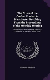 The Crisis of the Quaker Contest in Manchester Resulting from the Proceedings of the Monthly Meeting