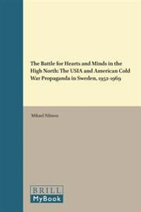 The Battle for Hearts and Minds in the High North: The Usia and American Cold War Propaganda in Sweden, 1952-1969