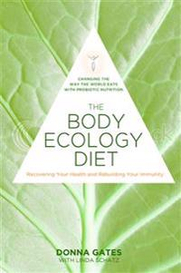 Body ecology diet - recovering your health and rebuilding your immunity