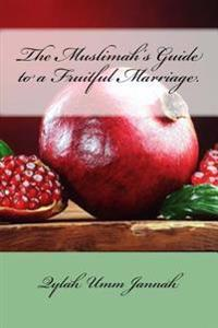 The Muslimah's Guide to a Fruitful Marriage.