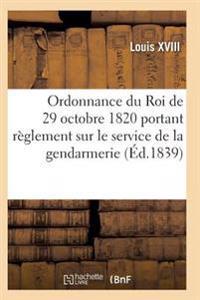 Ordonnance Du Roi de 29 Octobre 1820, Annot e, Portant R glement Sur Le Service de la Gendarmerie
